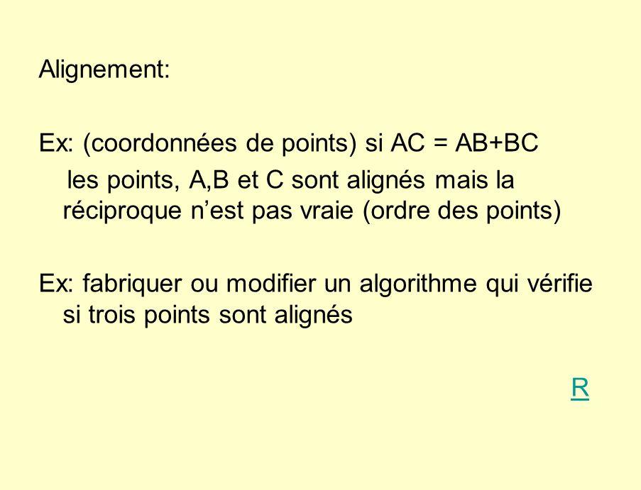 Alignement: Ex: (coordonnées de points) si AC = AB+BC. les points, A,B et C sont alignés mais la réciproque n'est pas vraie (ordre des points)