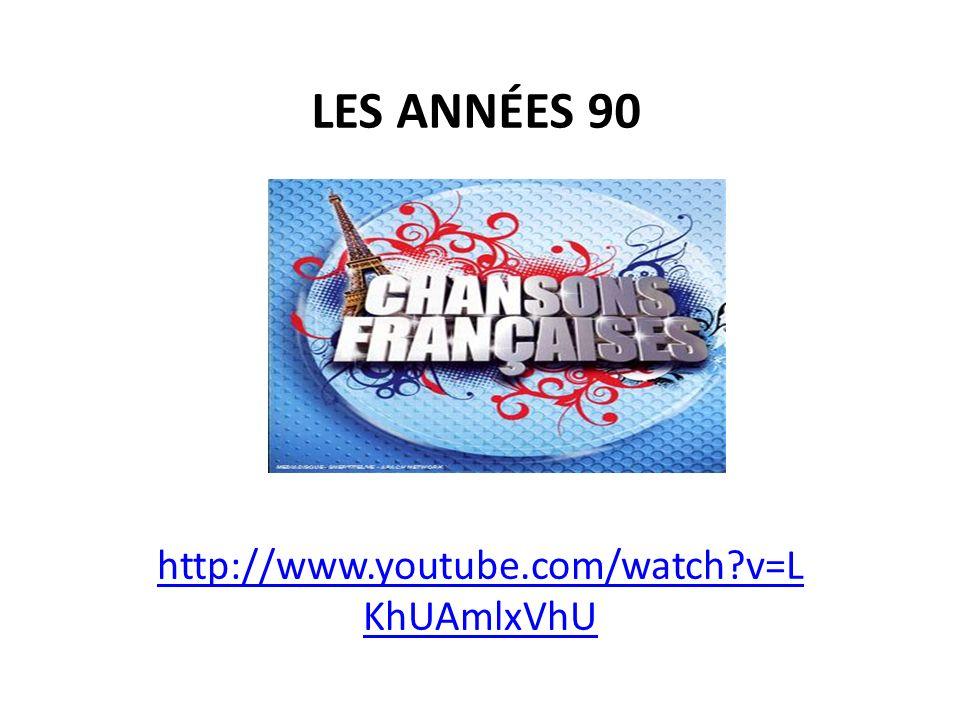 LES ANNÉES 90 http://www.youtube.com/watch v=LKhUAmlxVhU