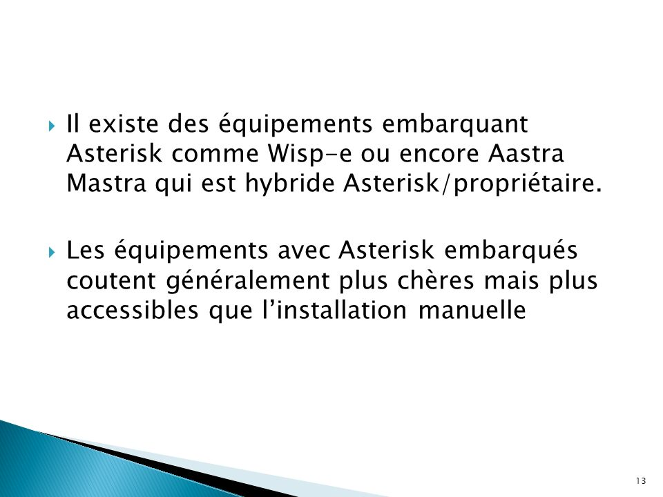 Il existe des équipements embarquant Asterisk comme Wisp-e ou encore Aastra Mastra qui est hybride Asterisk/propriétaire.