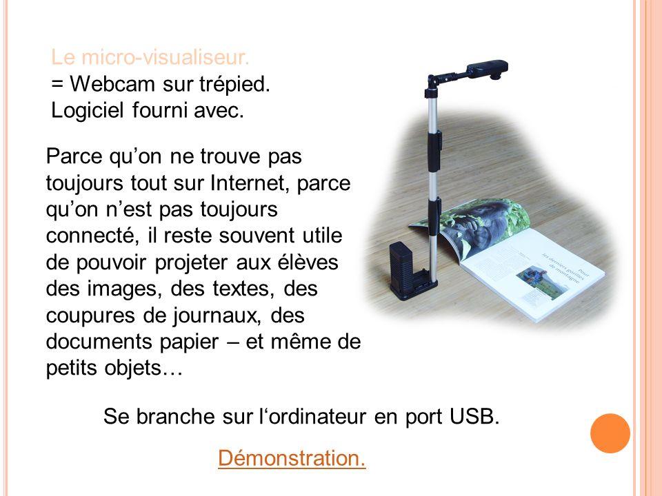 Le micro-visualiseur. = Webcam sur trépied. Logiciel fourni avec.