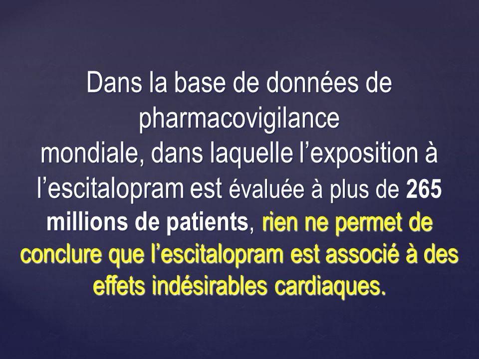 Dans la base de données de pharmacovigilance mondiale, dans laquelle l'exposition à l'escitalopram est évaluée à plus de 265 millions de patients, rien ne permet de conclure que l'escitalopram est associé à des effets indésirables cardiaques.