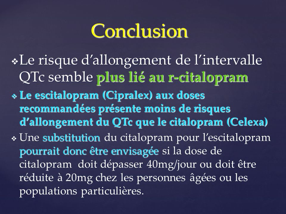 Conclusion Le risque d'allongement de l'intervalle QTc semble plus lié au r-citalopram.
