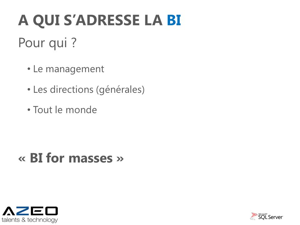A qui s'adresse la BI Pour qui « BI for masses » Le management