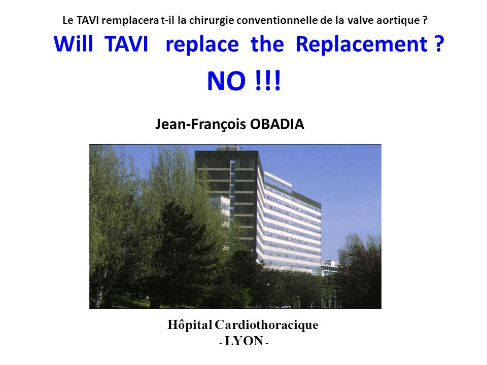 Will TAVI replace the Replacement Hôpital Cardiothoracique