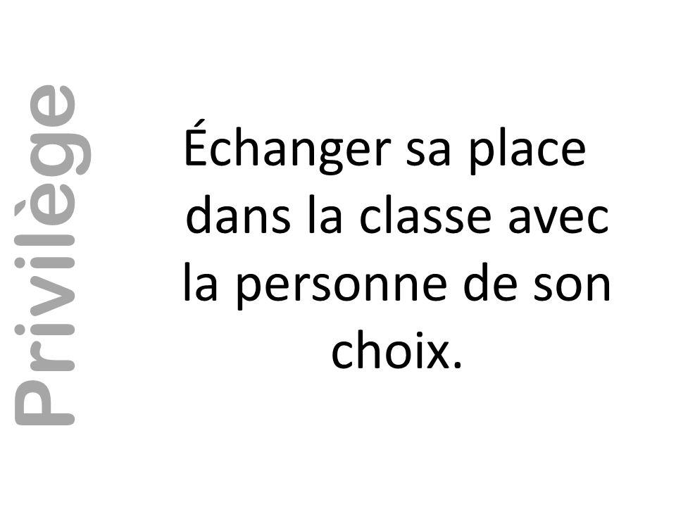Échanger sa place dans la classe avec la personne de son choix.