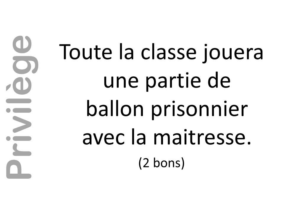 Toute la classe jouera une partie de ballon prisonnier avec la maitresse.