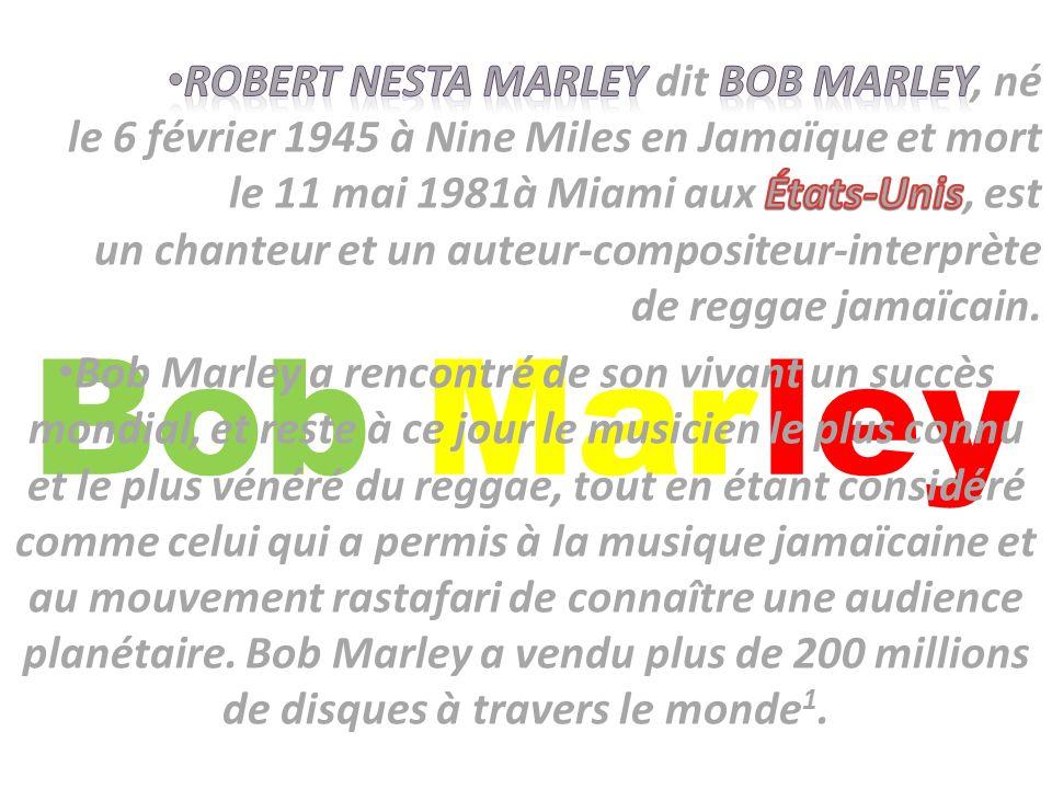Robert Nesta Marley dit Bob Marley, né le 6 février 1945 à Nine Miles en Jamaïque et mort le 11 mai 1981à Miami aux États-Unis, est un chanteur et un auteur-compositeur-interprète de reggae jamaïcain.
