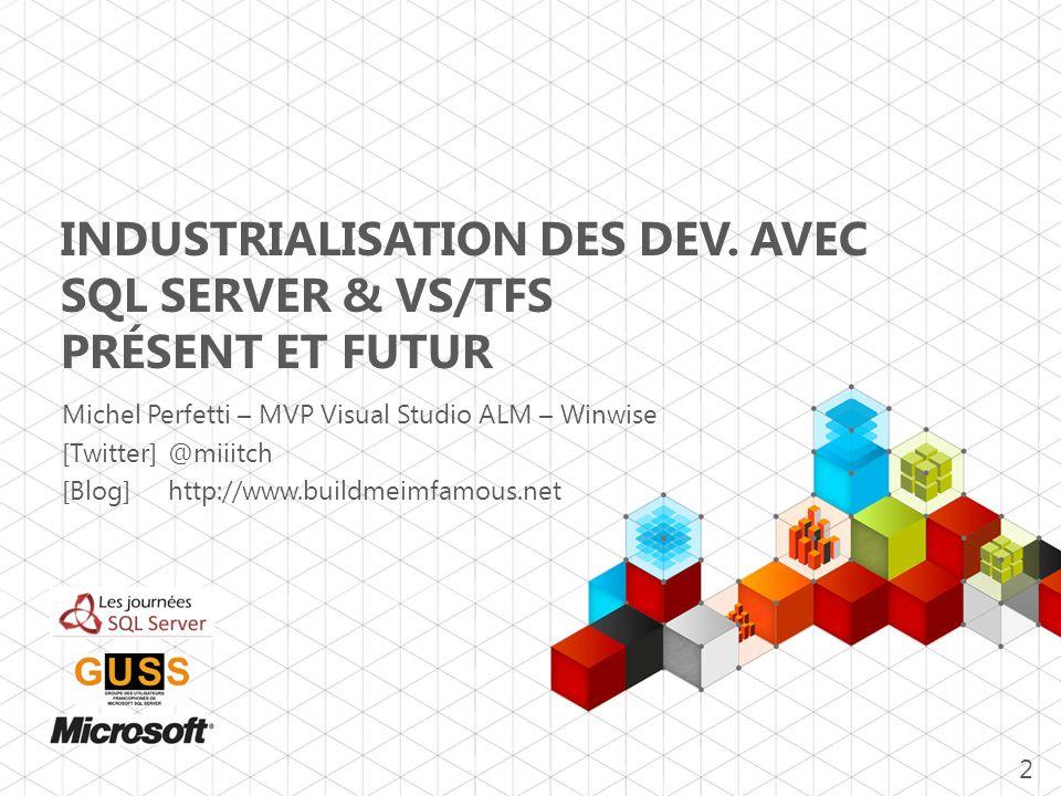 Industrialisation des Dev. Avec SQL SERVER & VS/TFS Présent et futur
