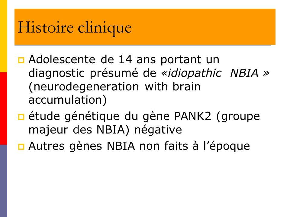 Histoire clinique Adolescente de 14 ans portant un diagnostic présumé de «idiopathic NBIA » (neurodegeneration with brain accumulation)