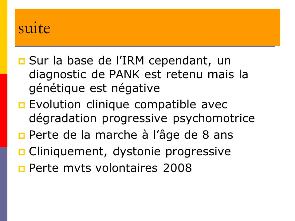 suite Sur la base de l'IRM cependant, un diagnostic de PANK est retenu mais la génétique est négative.