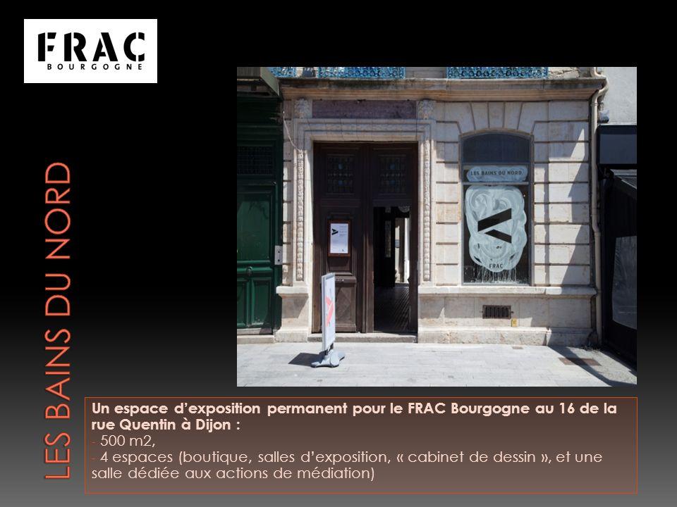 Les Bains du Nord Un espace d'exposition permanent pour le FRAC Bourgogne au 16 de la rue Quentin à Dijon :