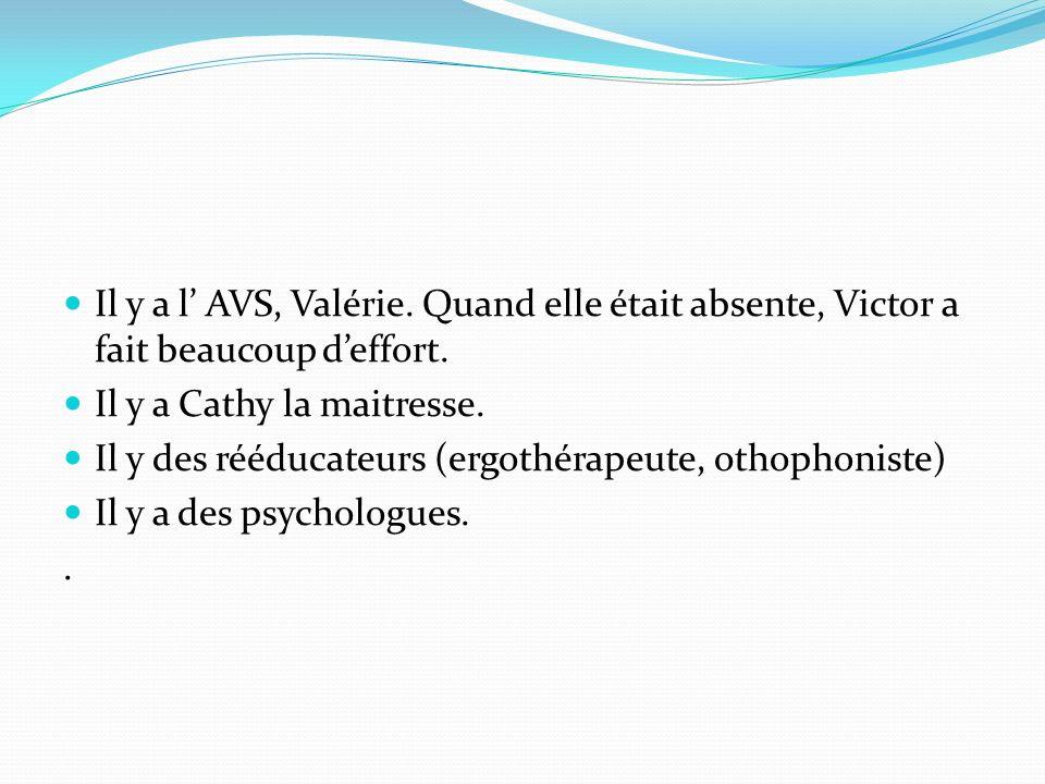 Il y a l' AVS, Valérie. Quand elle était absente, Victor a fait beaucoup d'effort.