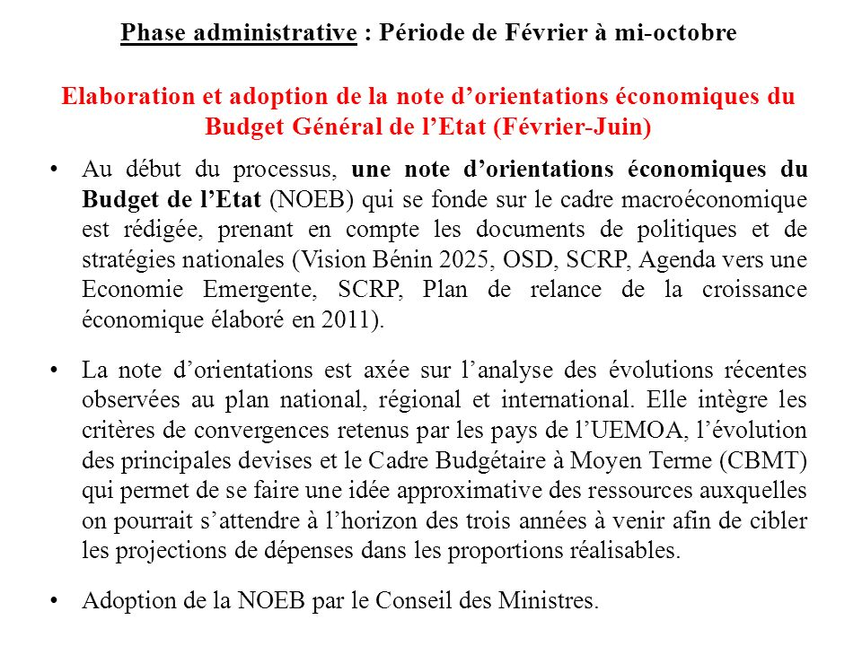 Phase administrative : Période de Février à mi-octobre Elaboration et adoption de la note d'orientations économiques du Budget Général de l'Etat (Février-Juin)