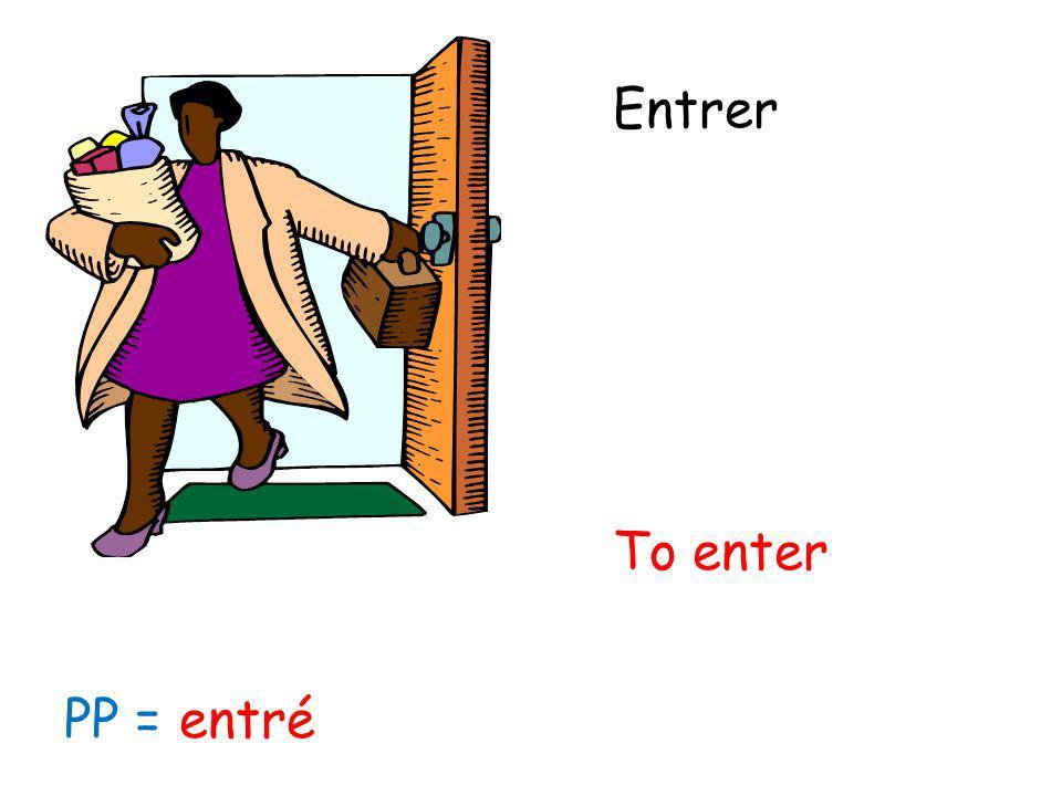 Entrer To enter PP = entré