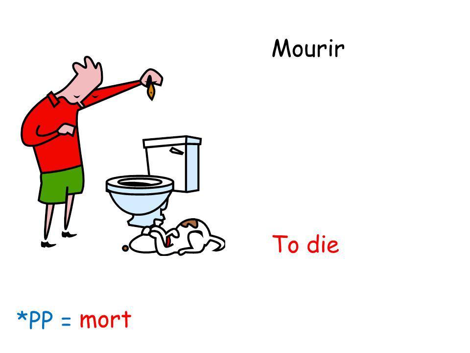 Mourir To die *PP = mort