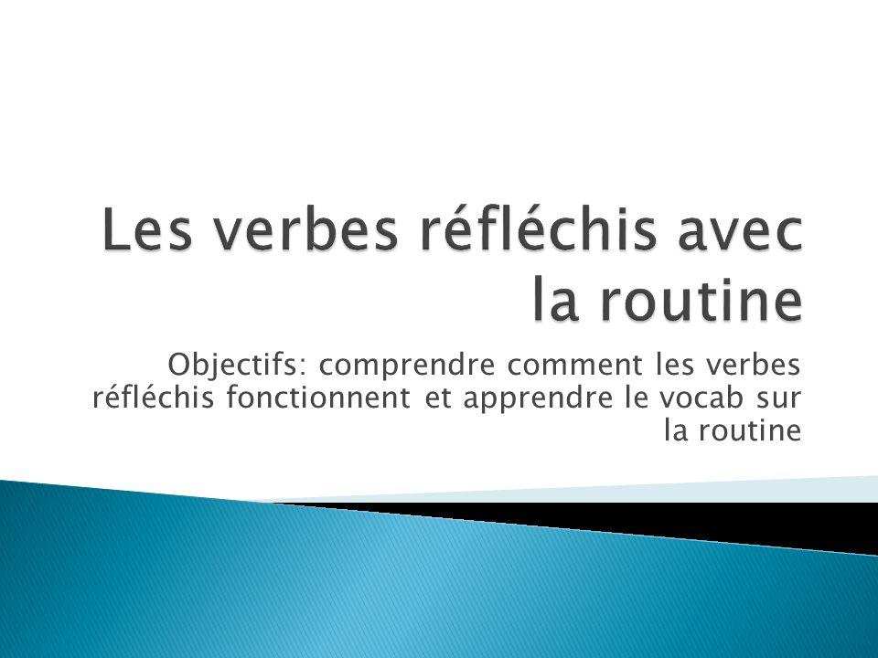 Les verbes réfléchis avec la routine
