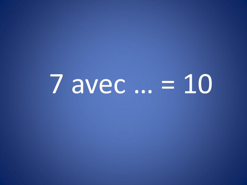 7 avec … = 10