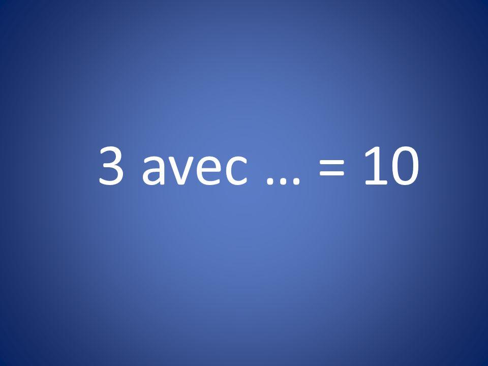 3 avec … = 10