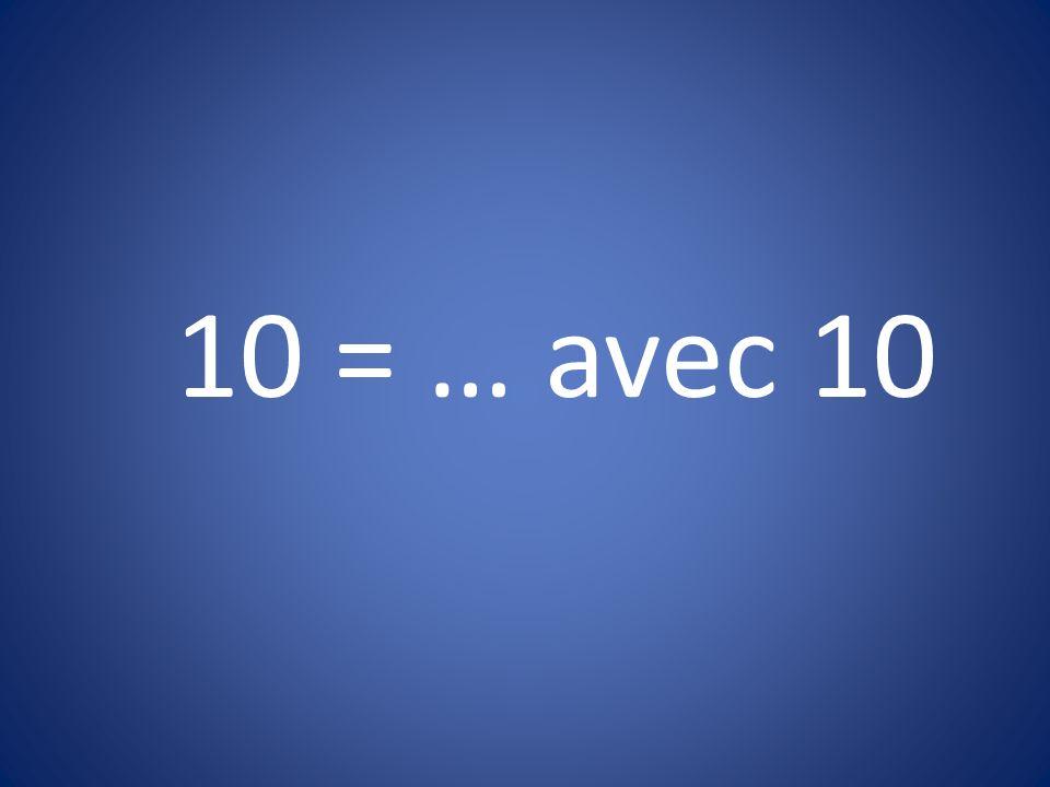 10 = … avec 10