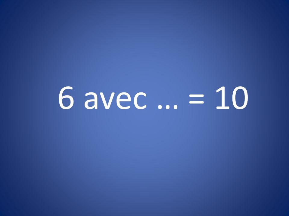6 avec … = 10