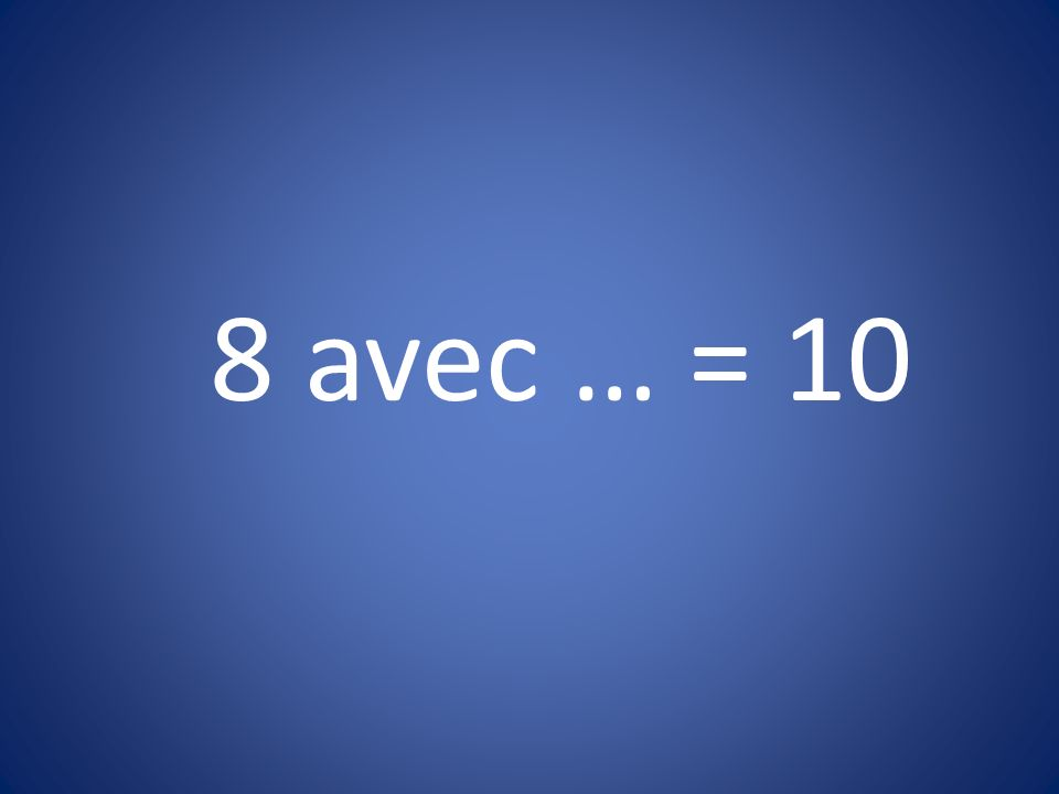 8 avec … = 10