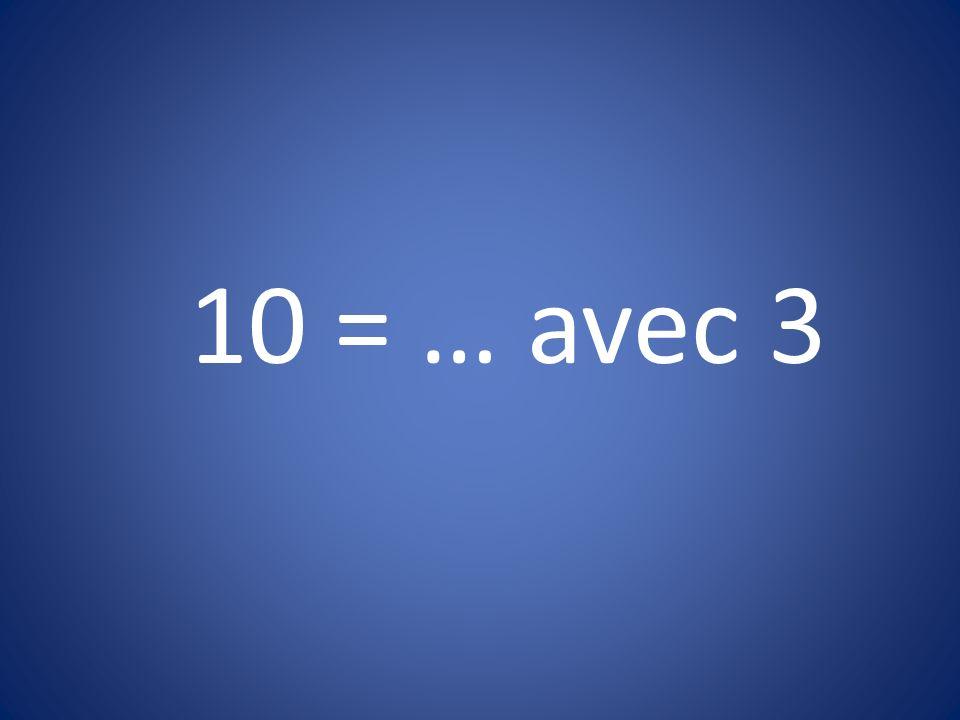 10 = … avec 3