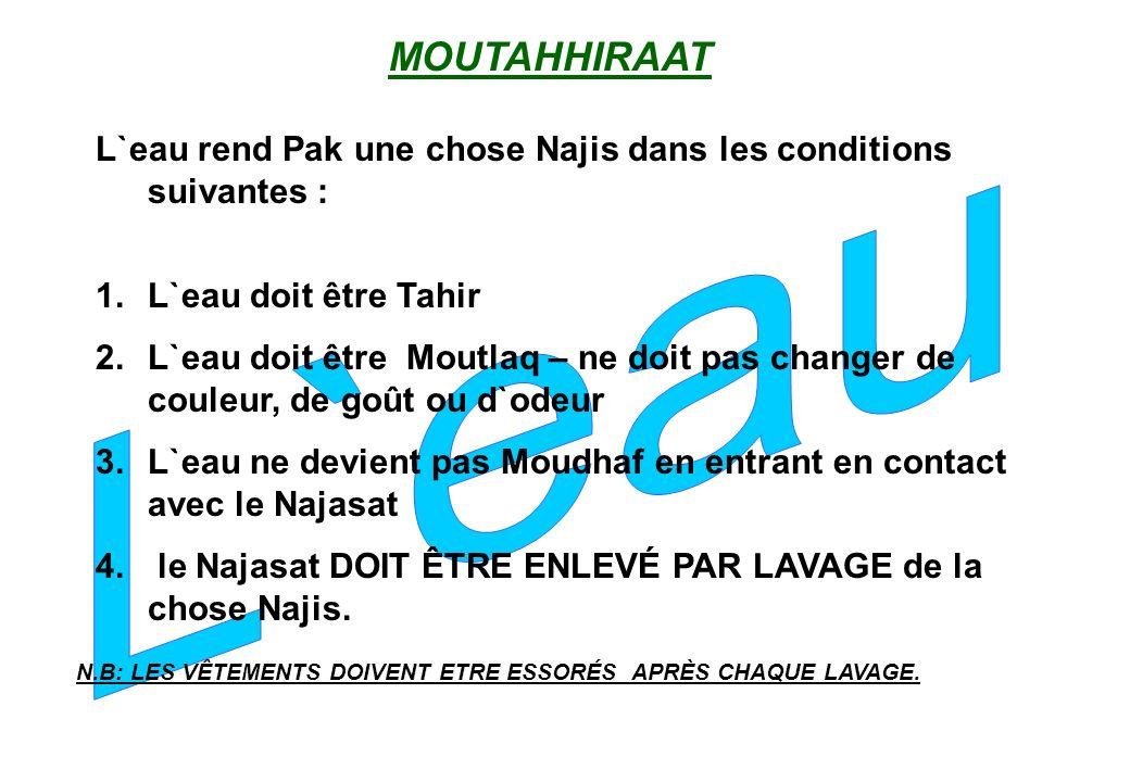 MOUTAHHIRAAT L`eau. L`eau rend Pak une chose Najis dans les conditions suivantes : L`eau doit être Tahir.