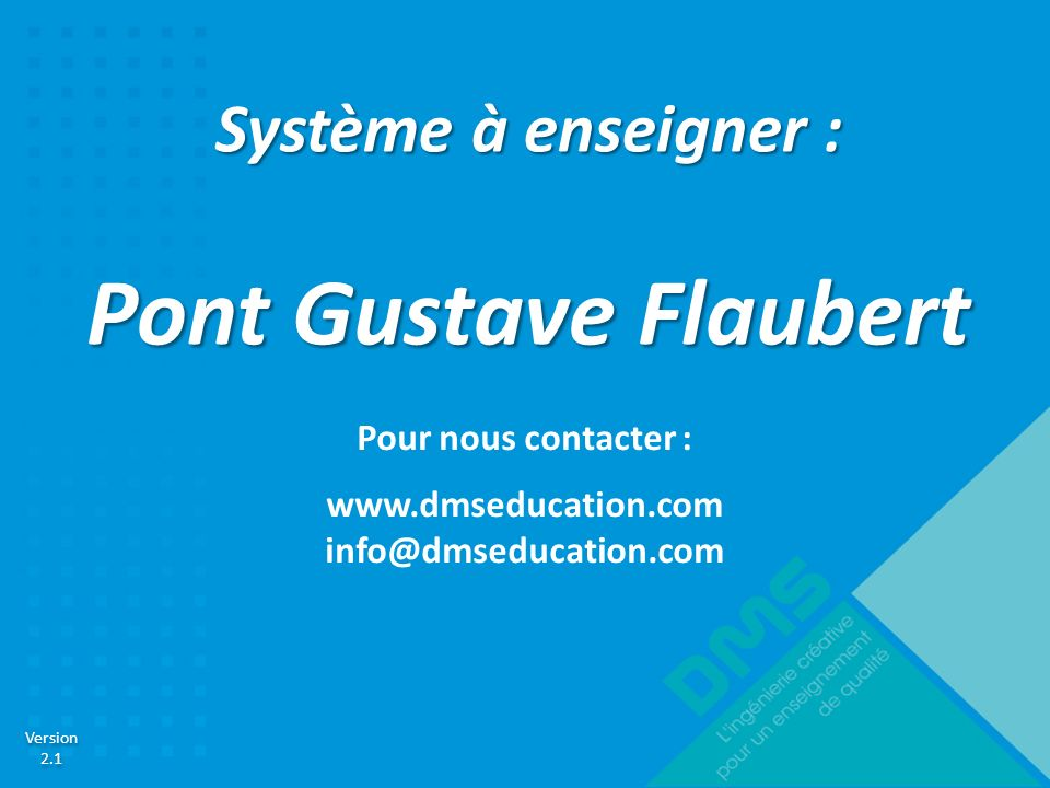 Pont Gustave Flaubert Système à enseigner : Pour nous contacter :