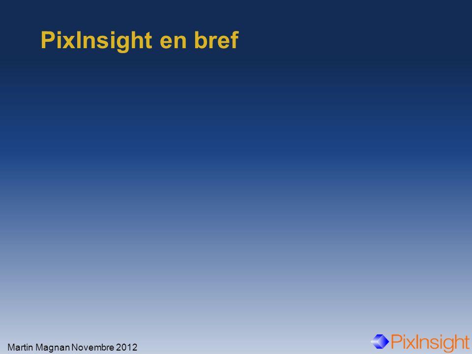 PixInsight en bref Martin Magnan Novembre 2012