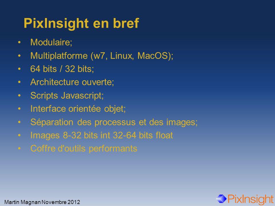 PixInsight en bref Modulaire; Multiplatforme (w7, Linux, MacOS);