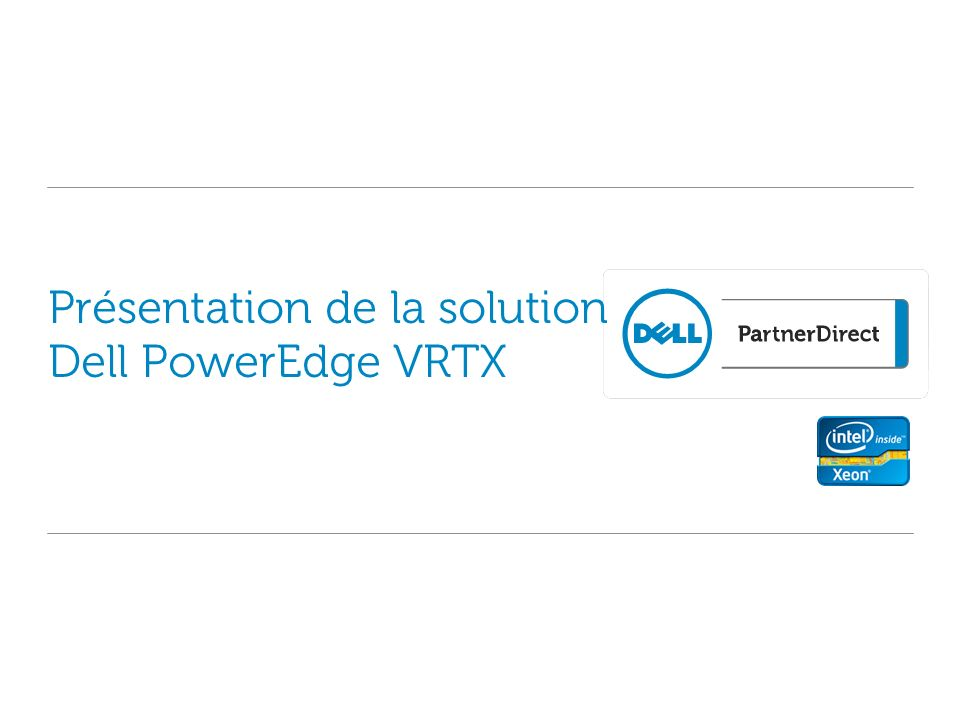 Présentation de la solution Dell PowerEdge VRTX