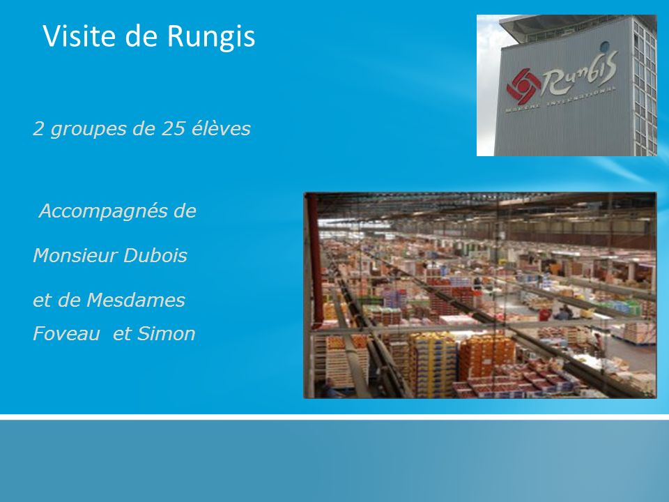 Visite de Rungis 2 groupes de 25 élèves Accompagnés de Monsieur Dubois