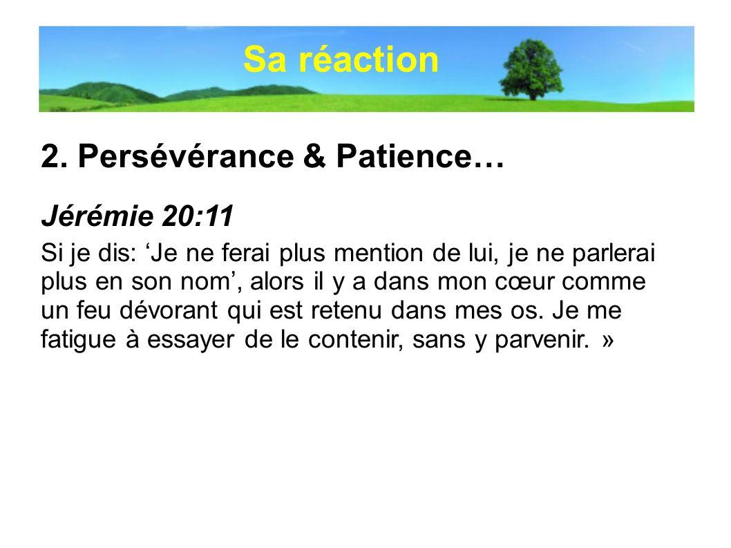 Sa réaction 2. Persévérance & Patience… Jérémie 20:11