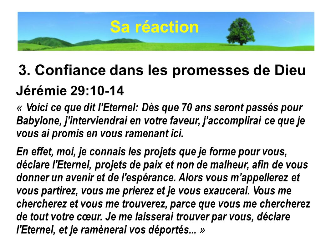 Sa réaction 3. Confiance dans les promesses de Dieu Jérémie 29:10-14