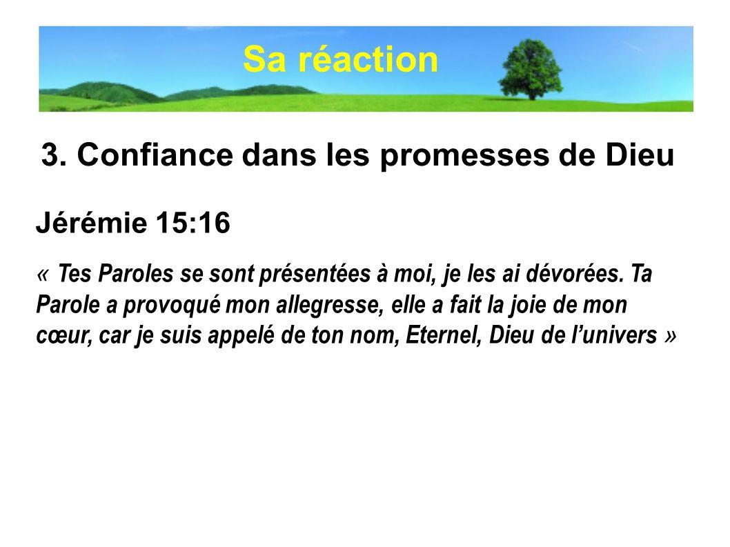 Sa réaction 3. Confiance dans les promesses de Dieu Jérémie 15:16