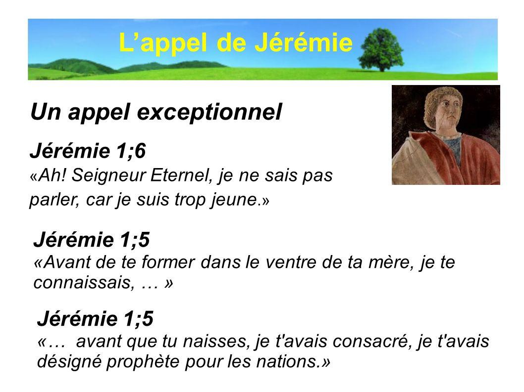 L'appel de Jérémie Un appel exceptionnel Jérémie 1;6 Jérémie 1;5