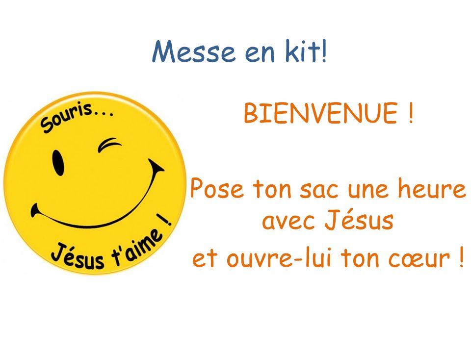 BIENVENUE ! Pose ton sac une heure avec Jésus et ouvre-lui ton cœur !
