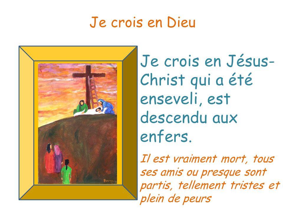 Je crois en Jésus-Christ qui a été enseveli, est descendu aux enfers.