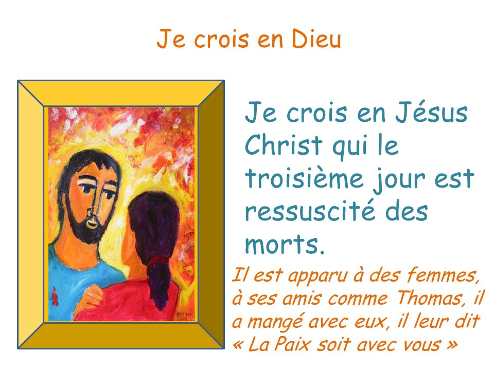 Je crois en Dieu Je crois en Jésus Christ qui le troisième jour est ressuscité des morts.
