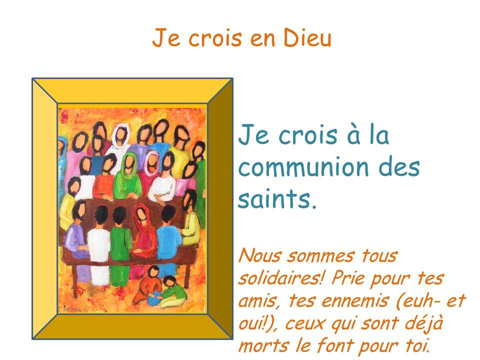 Je crois à la communion des saints.