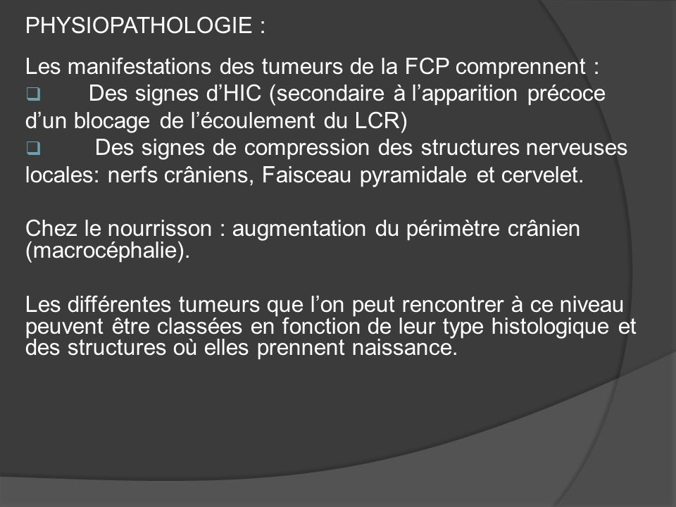 PHYSIOPATHOLOGIE : Les manifestations des tumeurs de la FCP comprennent : Des signes d'HIC (secondaire à l'apparition précoce.