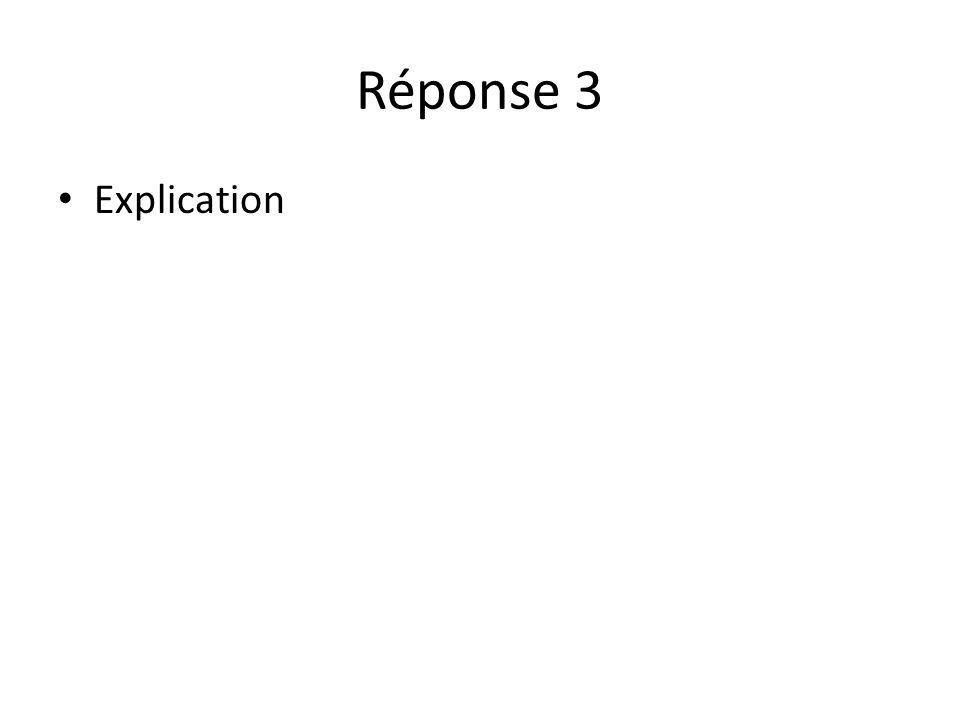 Réponse 3 Explication