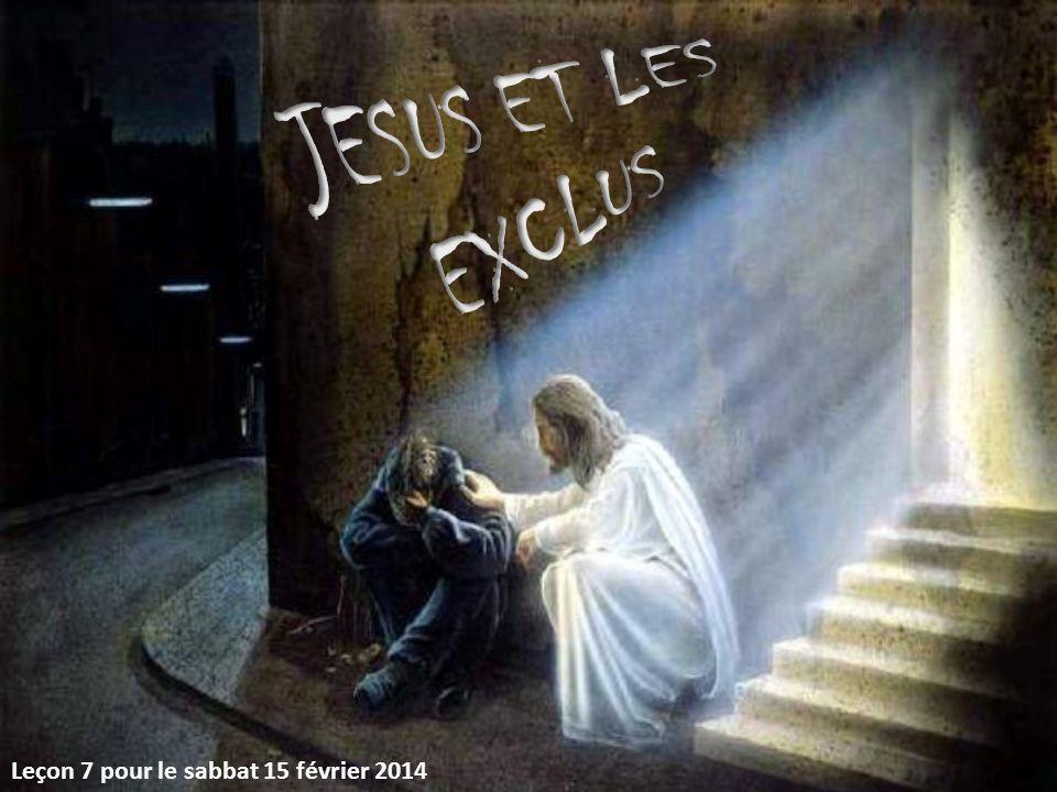 JESUS ET LES EXCLUS Leçon 7 pour le sabbat 15 février 2014