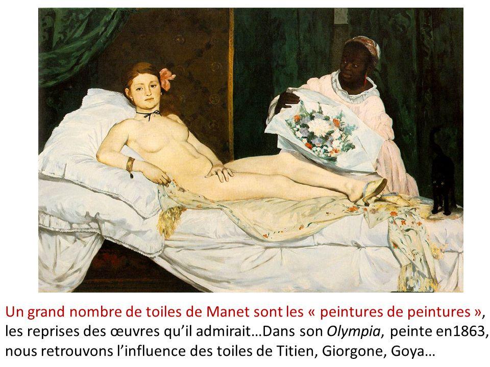 Un grand nombre de toiles de Manet sont les « peintures de peintures », les reprises des œuvres qu'il admirait…Dans son Olympia, peinte en1863, nous retrouvons l'influence des toiles de Titien, Giorgone, Goya…