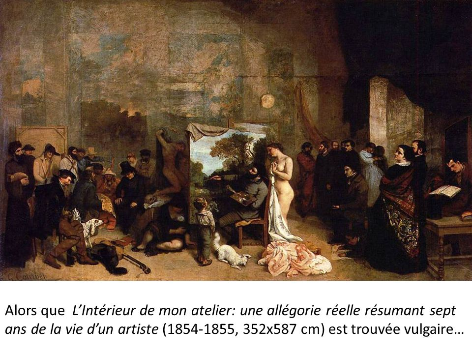 Alors que L'Intérieur de mon atelier: une allégorie réelle résumant sept ans de la vie d'un artiste (1854-1855, 352x587 cm) est trouvée vulgaire…