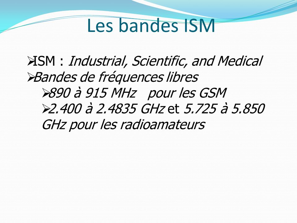 Les bandes ISM ISM : Industrial, Scientific, and Medical