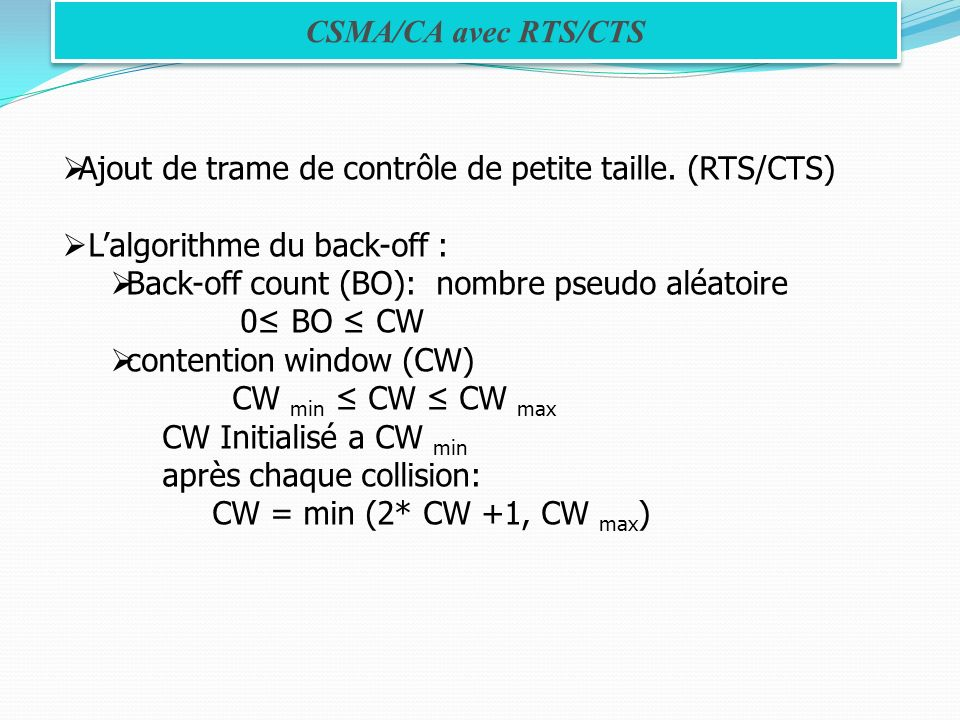 CSMA/CA avec RTS/CTS Ajout de trame de contrôle de petite taille. (RTS/CTS) L'algorithme du back-off :