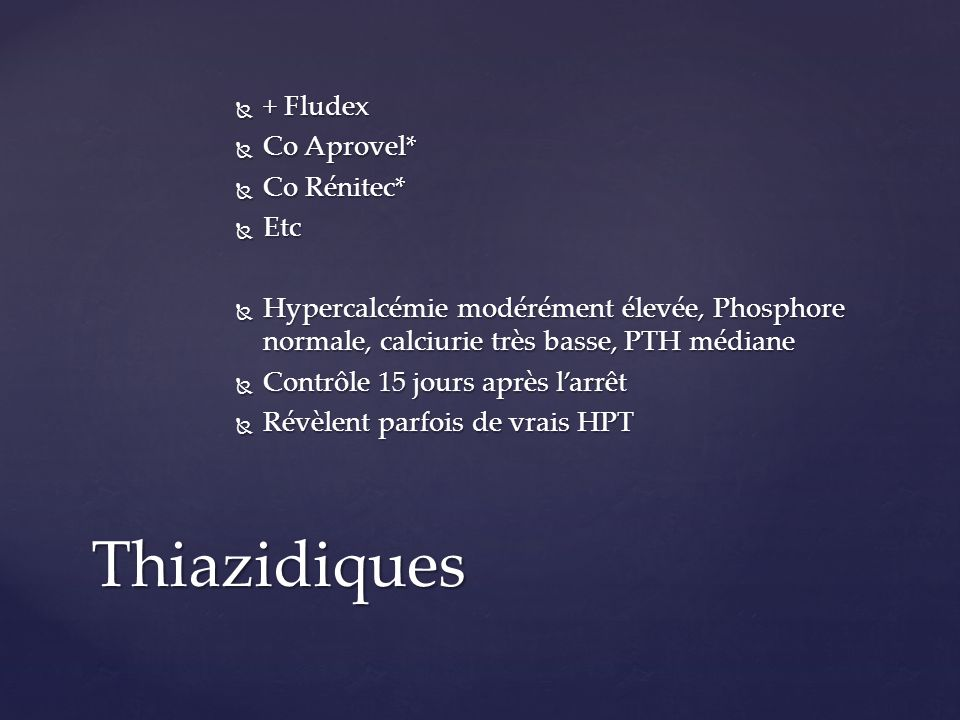 Thiazidiques + Fludex Co Aprovel* Co Rénitec* Etc