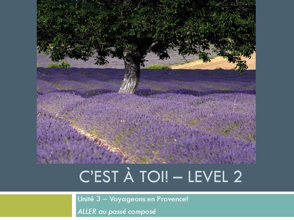 Unité 3 – Voyageons en Provence! ALLER au passé composé