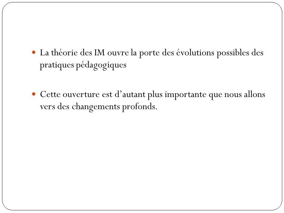 La théorie des IM ouvre la porte des évolutions possibles des pratiques pédagogiques